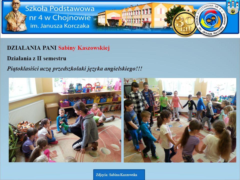 DZIAŁANIA PANI Sabiny Kaszowskiej Działania z II semestru Piątoklasiści uczą przedszkolaki języka angielskiego!!! Zdjęcia: Sabina Kaszowska