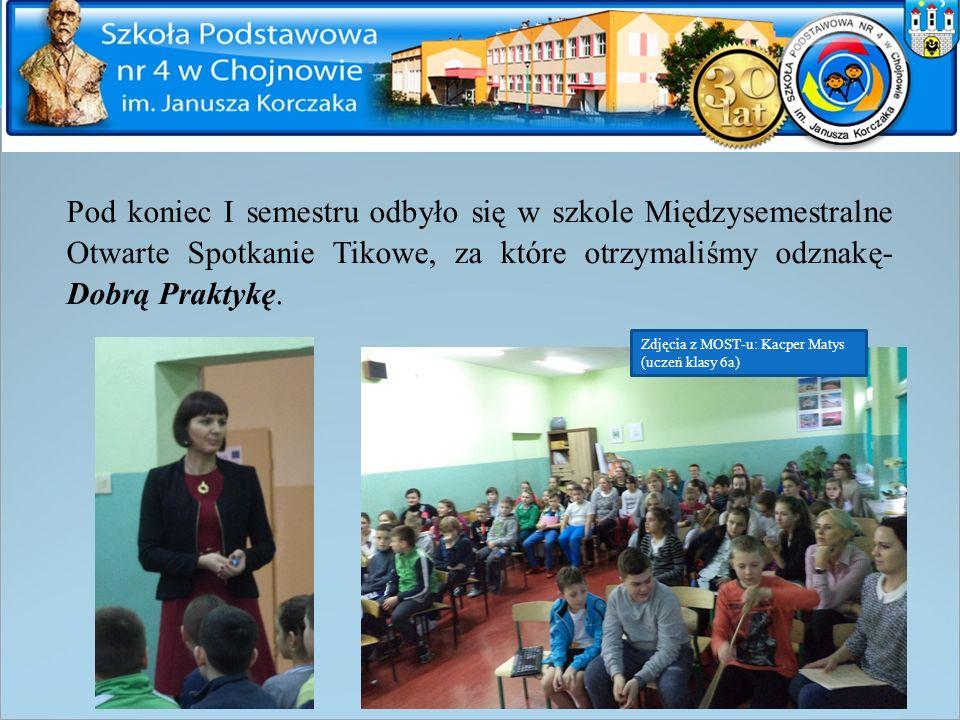 Pod koniec I semestru odbyło się w szkole Międzysemestralne Otwarte Spotkanie Tikowe, za które otrzymaliśmy odznakę- Dobrą Praktykę. Zdjęcia z MOST-u: