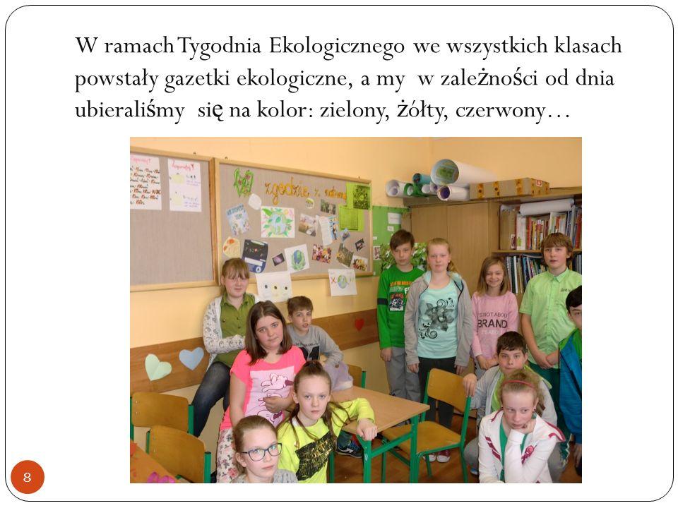 W ramach Tygodnia Ekologicznego we wszystkich klasach powstały gazetki ekologiczne, a my w zale ż no ś ci od dnia ubierali ś my si ę na kolor: zielony, ż ółty, czerwony… 8