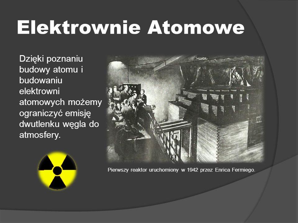 Elektrownie Atomowe Dzięki poznaniu budowy atomu i budowaniu elektrowni atomowych możemy ograniczyć emisję dwutlenku węgla do atmosfery. Pierwszy reak