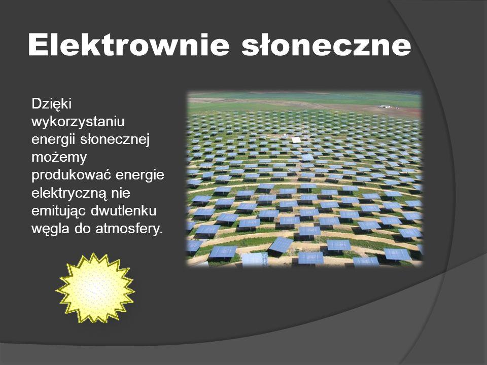Elektrownie słoneczne Dzięki wykorzystaniu energii słonecznej możemy produkować energie elektryczną nie emitując dwutlenku węgla do atmosfery.