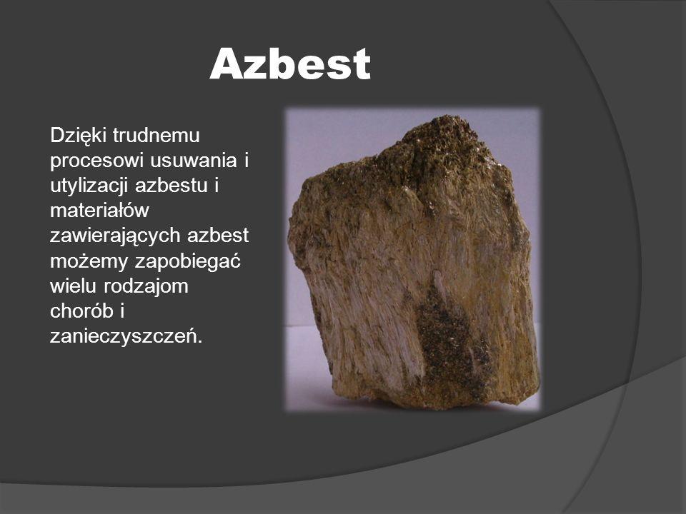 Azbest Dzięki trudnemu procesowi usuwania i utylizacji azbestu i materiałów zawierających azbest możemy zapobiegać wielu rodzajom chorób i zanieczyszc