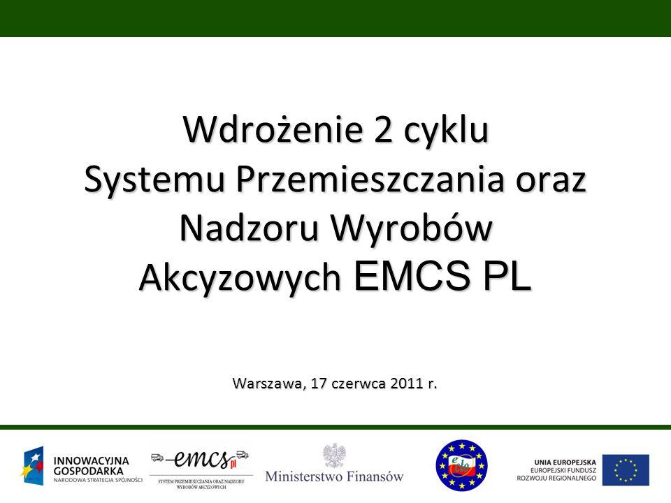 Wdrożenie 2 cyklu Systemu Przemieszczania oraz Nadzoru Wyrobów Akcyzowych EMCS PL Warszawa, 17 czerwca 2011 r. Warszawa, 17 czerwca 2011 r.