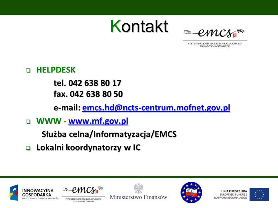  HELPDESK tel. 042 638 80 17 fax. 042 638 80 50 e-mail: emcs.hd@ncts-centrum.mofnet.gov.pl emcs.hd@ncts-centrum.mofnet.gov.pl  WWW - www.mf.gov.pl w