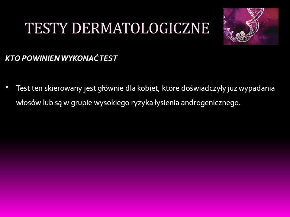 TESTY DERMATOLOGICZNE KTO POWINIEN WYKONAĆ TEST  Test ten skierowany jest głównie dla kobiet, które doświadczyły juz wypadania włosów lub są w grupie wysokiego ryzyka łysienia androgenicznego.