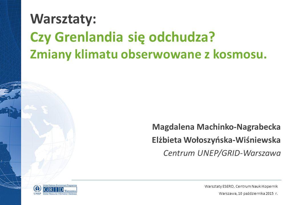 Warsztaty ESERO, Centrum Nauki Kopernik Warszawa, 10 października 2015 r. Warsztaty: Czy Grenlandia się odchudza? Zmiany klimatu obserwowane z kosmosu