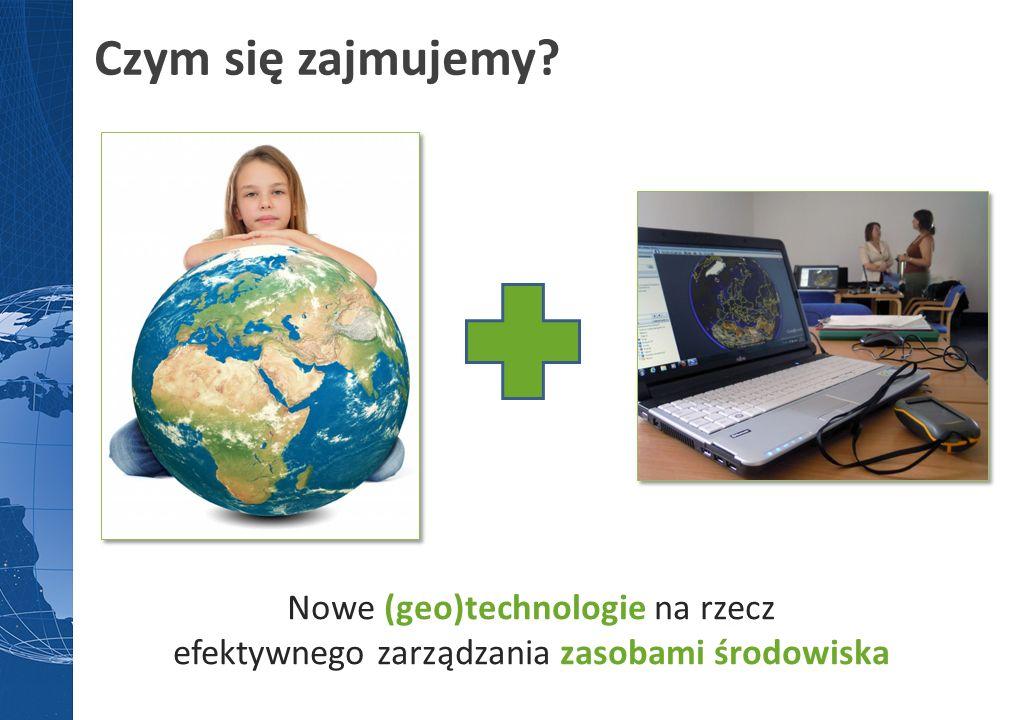 Nowe (geo)technologie na rzecz efektywnego zarządzania zasobami środowiska