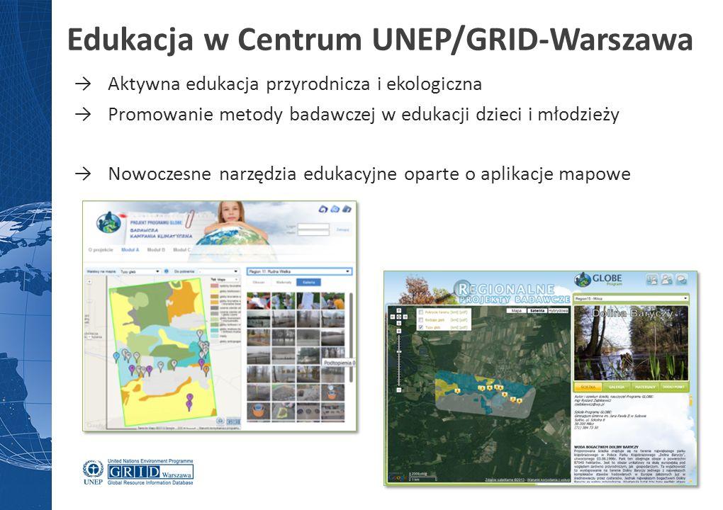 →Aktywna edukacja przyrodnicza i ekologiczna →Promowanie metody badawczej w edukacji dzieci i młodzieży →Nowoczesne narzędzia edukacyjne oparte o aplikacje mapowe Edukacja w Centrum UNEP/GRID-Warszawa