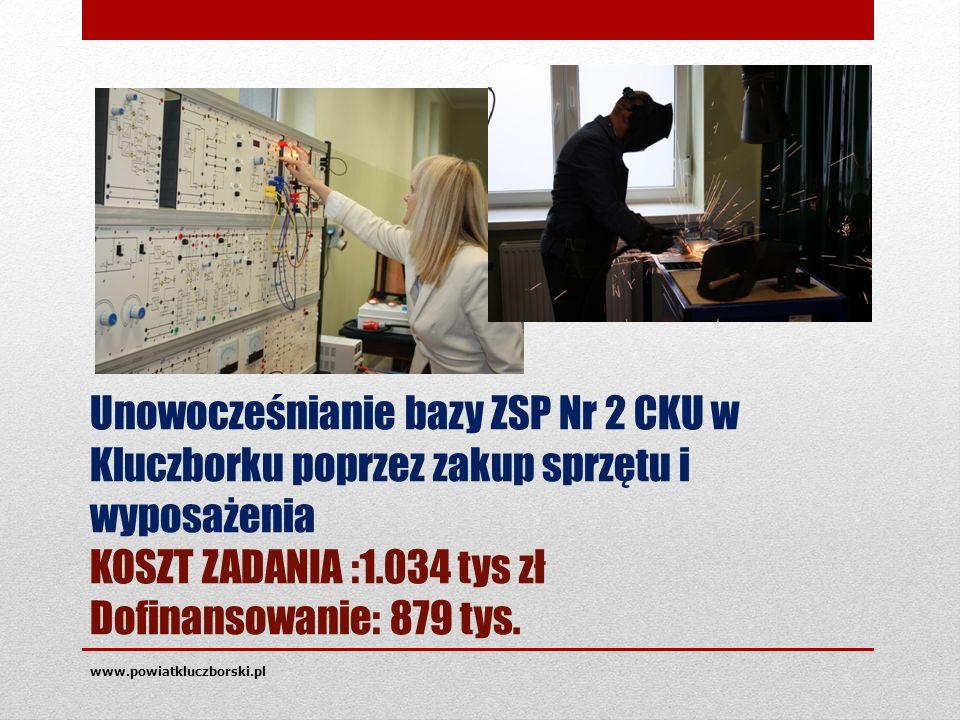 Unowocześnianie bazy ZSP Nr 2 CKU w Kluczborku poprzez zakup sprzętu i wyposażenia KOSZT ZADANIA :1.034 tys zł Dofinansowanie: 879 tys.