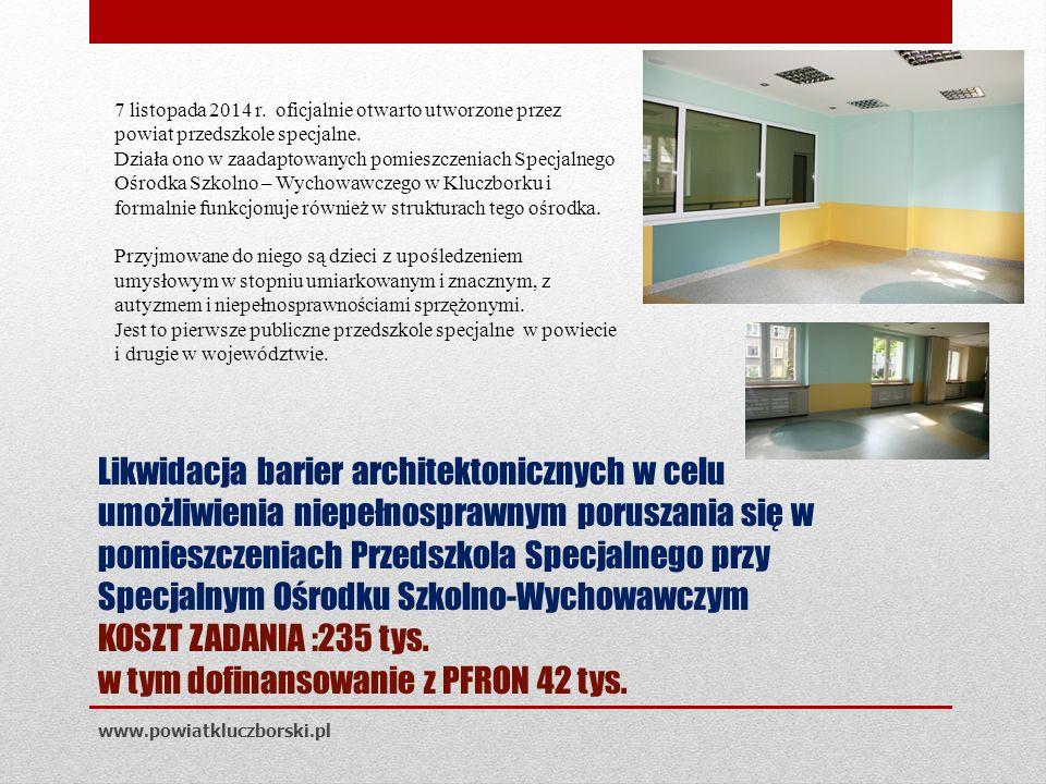 Likwidacja barier architektonicznych w celu umożliwienia niepełnosprawnym poruszania się w pomieszczeniach Przedszkola Specjalnego przy Specjalnym Ośrodku Szkolno-Wychowawczym KOSZT ZADANIA :235 tys.