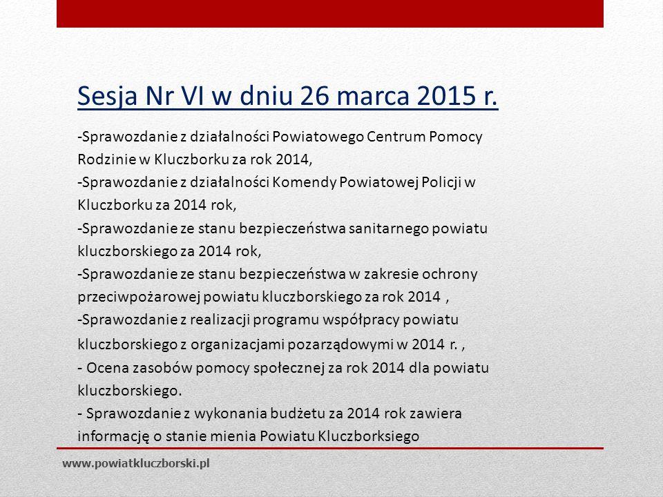 www.powiatkluczborski.pl Sesja Nr VI w dniu 26 marca 2015 r.