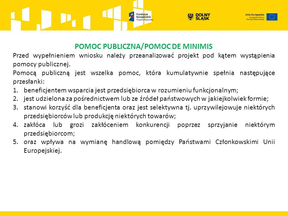 POMOC PUBLICZNA/POMOC DE MINIMIS Przed wypełnieniem wniosku należy przeanalizować projekt pod kątem wystąpienia pomocy publicznej.
