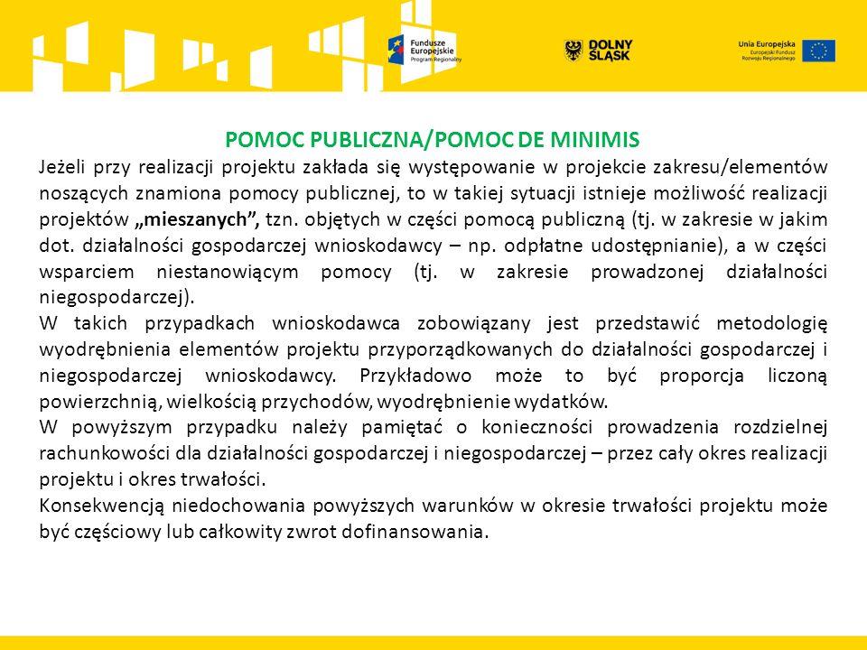 """POMOC PUBLICZNA/POMOC DE MINIMIS Jeżeli przy realizacji projektu zakłada się występowanie w projekcie zakresu/elementów noszących znamiona pomocy publicznej, to w takiej sytuacji istnieje możliwość realizacji projektów """"mieszanych , tzn."""