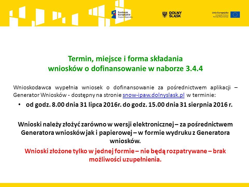 Termin, miejsce i forma składania wniosków o dofinansowanie w naborze 3.4.4 Wnioskodawca wypełnia wniosek o dofinansowanie za pośrednictwem aplikacji – Generator Wniosków - dostępny na stronie snow-ipaw.dolnyslask.pl w terminie:snow-ipaw.dolnyslask.pl od godz.