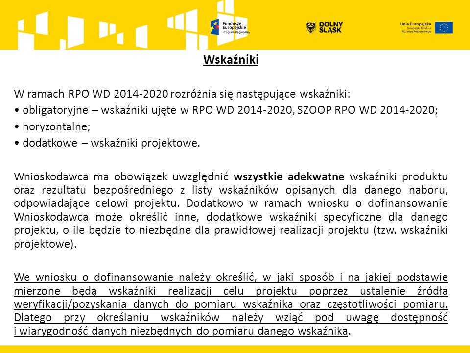 Wskaźniki W ramach RPO WD 2014-2020 rozróżnia się następujące wskaźniki: obligatoryjne – wskaźniki ujęte w RPO WD 2014-2020, SZOOP RPO WD 2014-2020; horyzontalne; dodatkowe – wskaźniki projektowe.