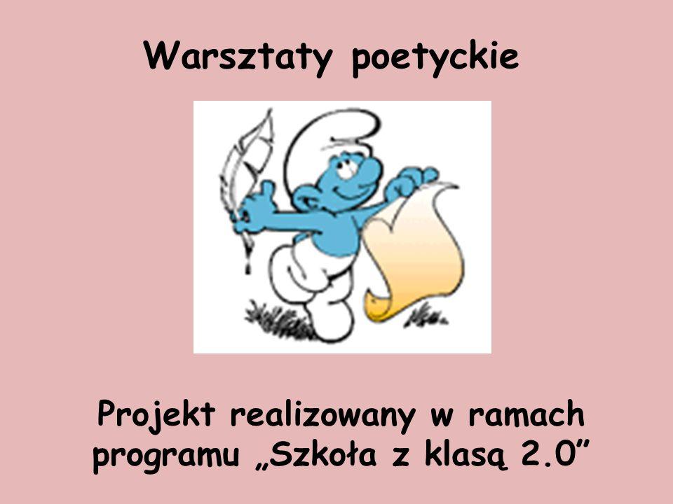 """Warsztaty poetyckie Projekt realizowany w ramach programu """"Szkoła z klasą 2.0"""