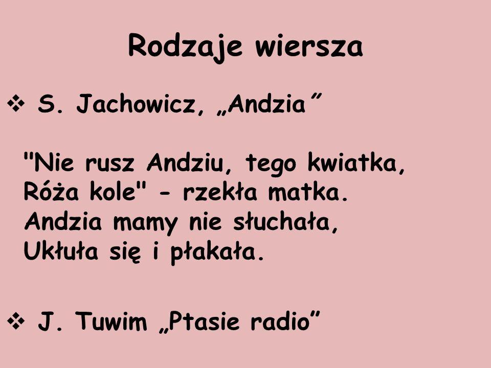 """Rodzaje wiersza  S. Jachowicz, """"Andzia Nie rusz Andziu, tego kwiatka, Róża kole - rzekła matka."""