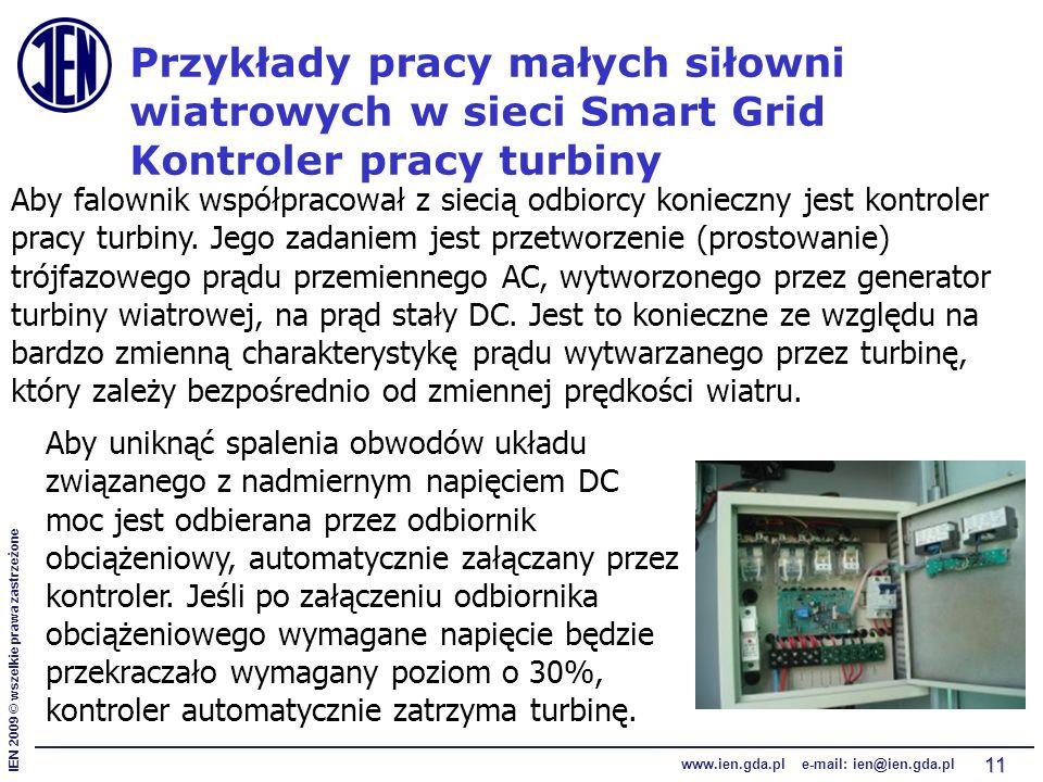 IEN 2009 © wszelkie prawa zastrzeżone www.ien.gda.pl e-mail: ien@ien.gda.pl 11 Przykłady pracy małych siłowni wiatrowych w sieci Smart Grid Kontroler pracy turbiny Aby falownik współpracował z siecią odbiorcy konieczny jest kontroler pracy turbiny.