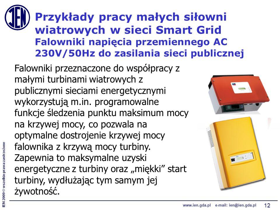 IEN 2009 © wszelkie prawa zastrzeżone www.ien.gda.pl e-mail: ien@ien.gda.pl 12 Przykłady pracy małych siłowni wiatrowych w sieci Smart Grid Falowniki napięcia przemiennego AC 230V/50Hz do zasilania sieci publicznej Falowniki przeznaczone do współpracy z małymi turbinami wiatrowych z publicznymi sieciami energetycznymi wykorzystują m.in.