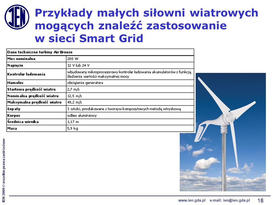 IEN 2009 © wszelkie prawa zastrzeżone www.ien.gda.pl e-mail: ien@ien.gda.pl 16 Przykłady małych siłowni wiatrowych mogących znaleźć zastosowanie w sieci Smart Grid