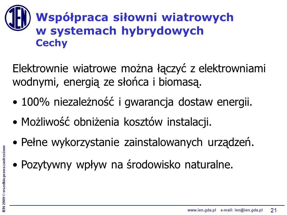 IEN 2009 © wszelkie prawa zastrzeżone www.ien.gda.pl e-mail: ien@ien.gda.pl 21 Współpraca siłowni wiatrowych w systemach hybrydowych Cechy Elektrownie wiatrowe można łączyć z elektrowniami wodnymi, energią ze słońca i biomasą.