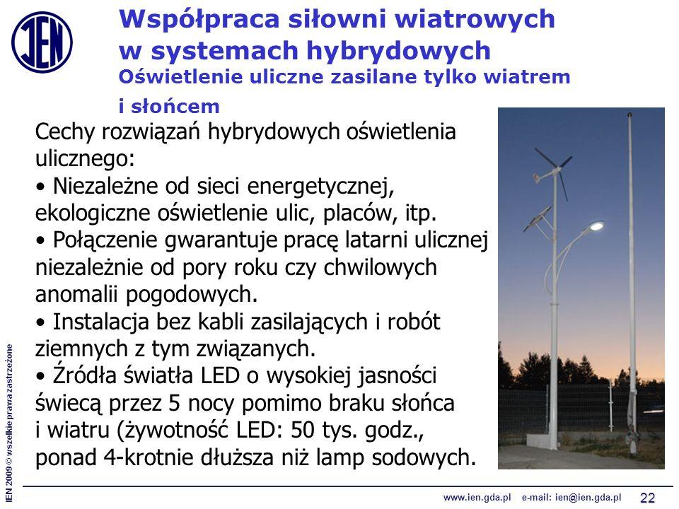 IEN 2009 © wszelkie prawa zastrzeżone www.ien.gda.pl e-mail: ien@ien.gda.pl 22 Współpraca siłowni wiatrowych w systemach hybrydowych Oświetlenie uliczne zasilane tylko wiatrem i słońcem Cechy rozwiązań hybrydowych oświetlenia ulicznego: Niezależne od sieci energetycznej, ekologiczne oświetlenie ulic, placów, itp.