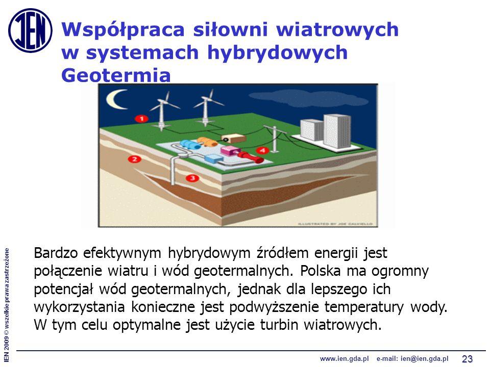 IEN 2009 © wszelkie prawa zastrzeżone www.ien.gda.pl e-mail: ien@ien.gda.pl 23 Współpraca siłowni wiatrowych w systemach hybrydowych Geotermia Bardzo efektywnym hybrydowym źródłem energii jest połączenie wiatru i wód geotermalnych.