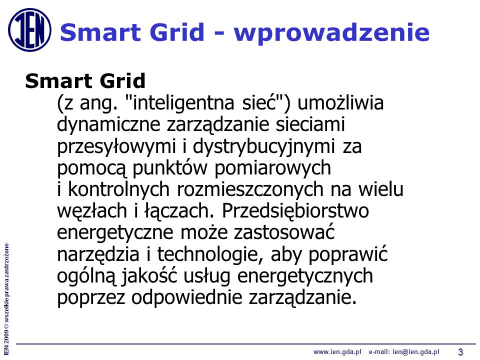 IEN 2009 © wszelkie prawa zastrzeżone www.ien.gda.pl e-mail: ien@ien.gda.pl 14 Przykłady pracy małych siłowni wiatrowych w sieci Smart Grid