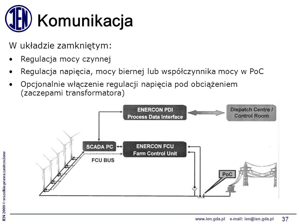 IEN 2009 © wszelkie prawa zastrzeżone www.ien.gda.pl e-mail: ien@ien.gda.pl 37 Komunikacja W układzie zamkniętym: Regulacja mocy czynnej Regulacja napięcia, mocy biernej lub współczynnika mocy w PoC Opcjonalnie włączenie regulacji napięcia pod obciążeniem (zaczepami transformatora)