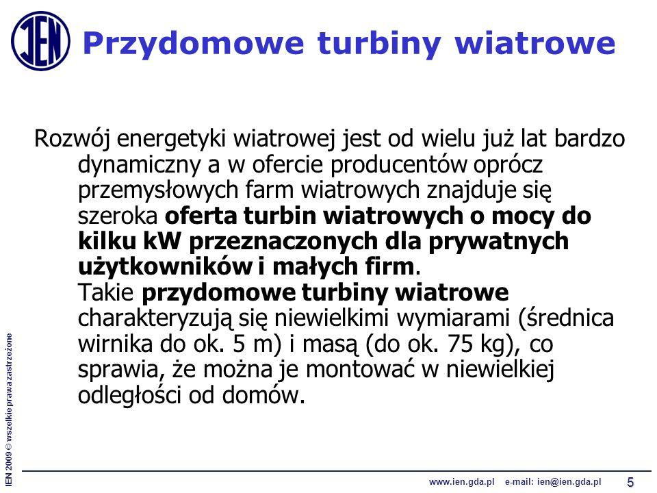 IEN 2009 © wszelkie prawa zastrzeżone www.ien.gda.pl e-mail: ien@ien.gda.pl 5 Przydomowe turbiny wiatrowe Rozwój energetyki wiatrowej jest od wielu już lat bardzo dynamiczny a w ofercie producentów oprócz przemysłowych farm wiatrowych znajduje się szeroka oferta turbin wiatrowych o mocy do kilku kW przeznaczonych dla prywatnych użytkowników i małych firm.