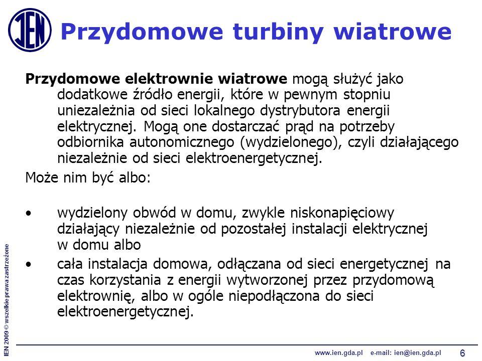 IEN 2009 © wszelkie prawa zastrzeżone www.ien.gda.pl e-mail: ien@ien.gda.pl 7 Przydomowe turbiny wiatrowe Przydomowe elektrownie wiatrowe są całkowicie niezależnymi źródłami energii, w których instaluje się jeden z dwóch rodzajów prądnic: prądu stałego, małe, trójfazowe - asynchroniczne.