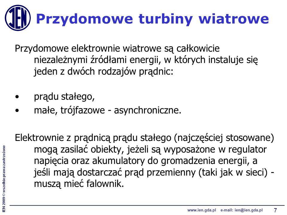 IEN 2009 © wszelkie prawa zastrzeżone www.ien.gda.pl e-mail: ien@ien.gda.pl 7 Przydomowe turbiny wiatrowe Przydomowe elektrownie wiatrowe są całkowici