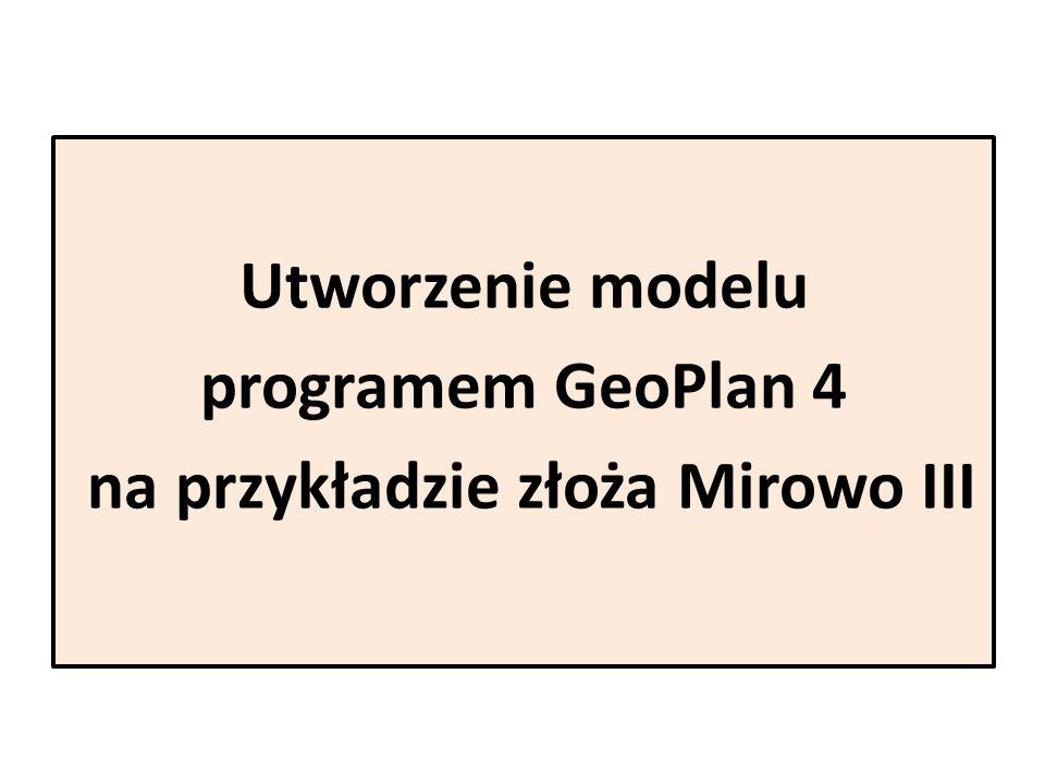 Utworzenie modelu programem GeoPlan 4 na przykładzie złoża Mirowo III