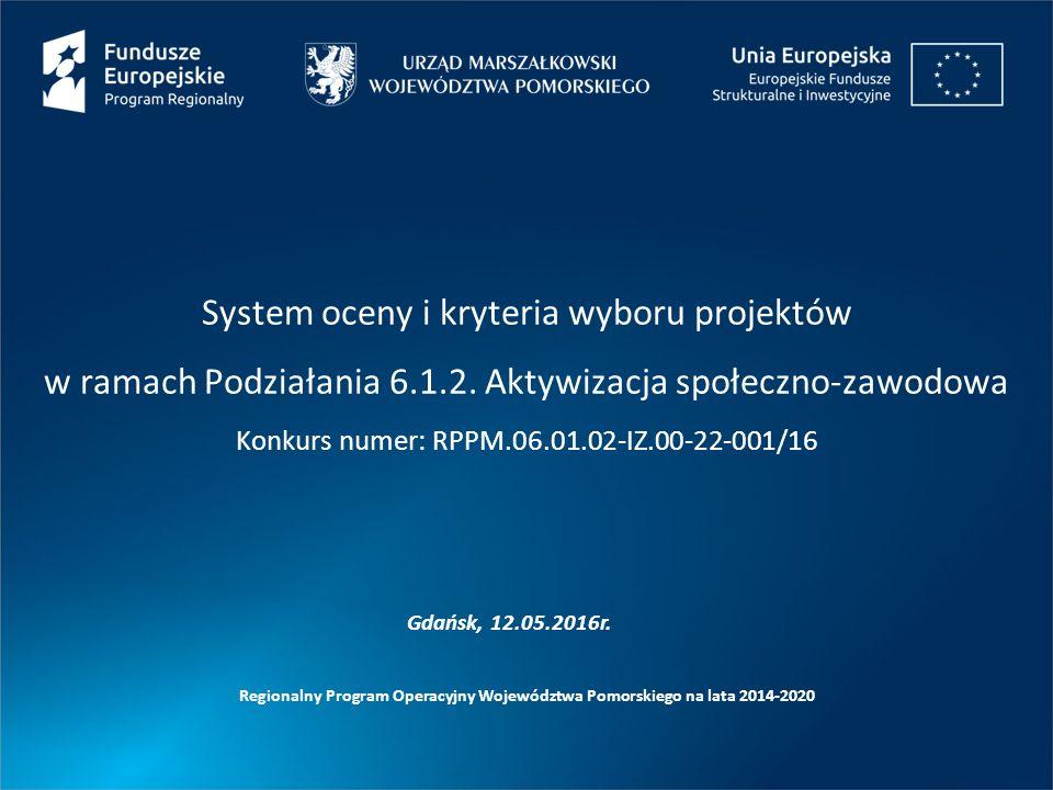 System oceny i kryteria wyboru projektów w ramach Podziałania 6.1.2. Aktywizacja społeczno-zawodowa Konkurs numer: RPPM.06.01.02-IZ.00-22-001/16 Regio