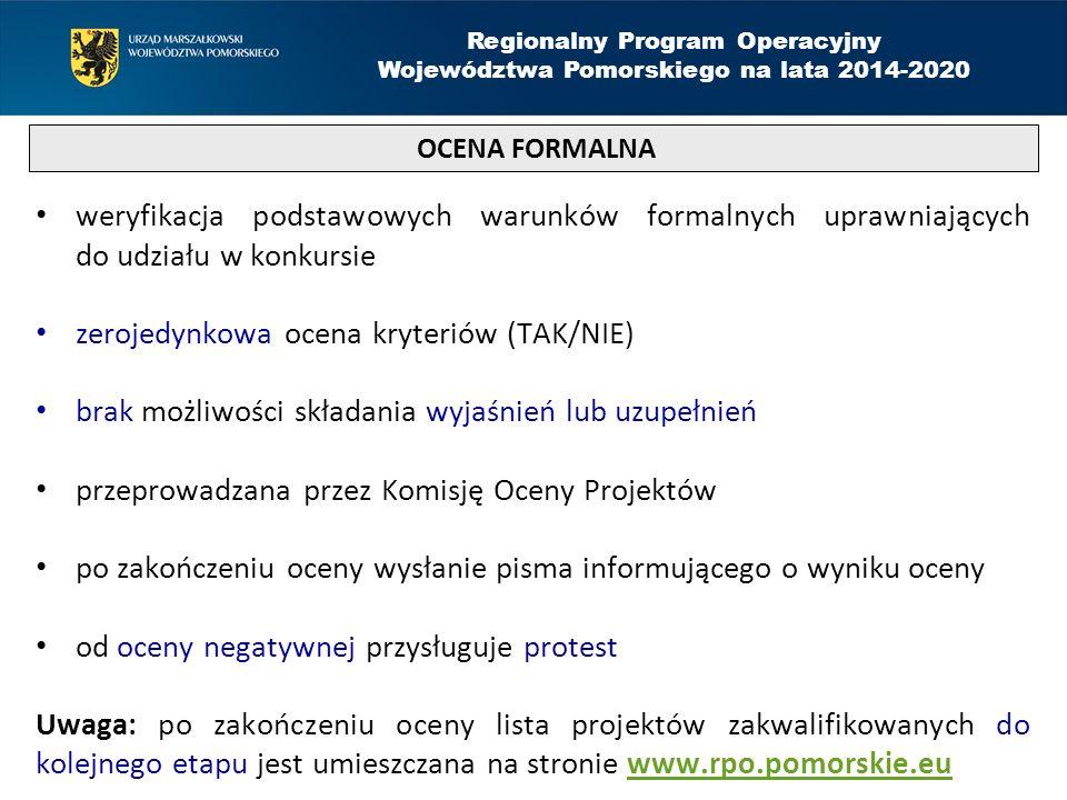 weryfikacja podstawowych warunków formalnych uprawniających do udziału w konkursie zerojedynkowa ocena kryteriów (TAK/NIE) brak możliwości składania w