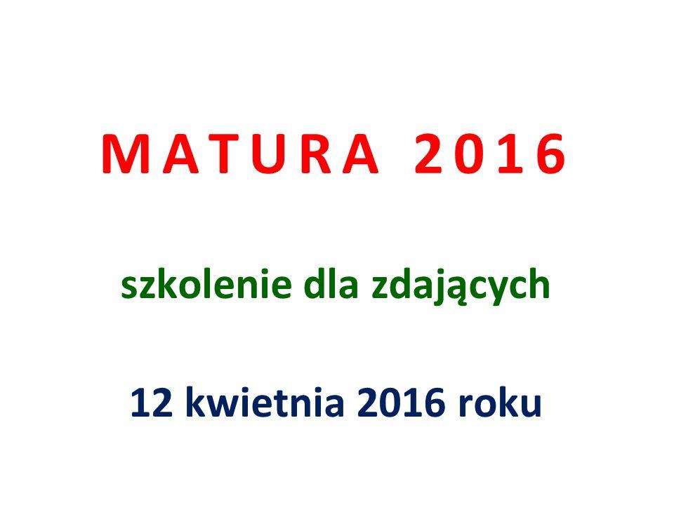 MATURA 2016 szkolenie dla zdających 12 kwietnia 2016 roku
