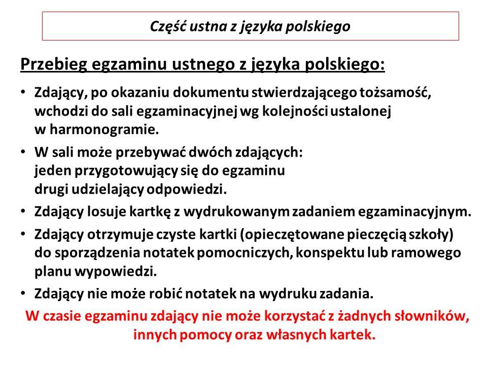 Przebieg egzaminu ustnego z języka polskiego: Zdający, po okazaniu dokumentu stwierdzającego tożsamość, wchodzi do sali egzaminacyjnej wg kolejności ustalonej w harmonogramie.