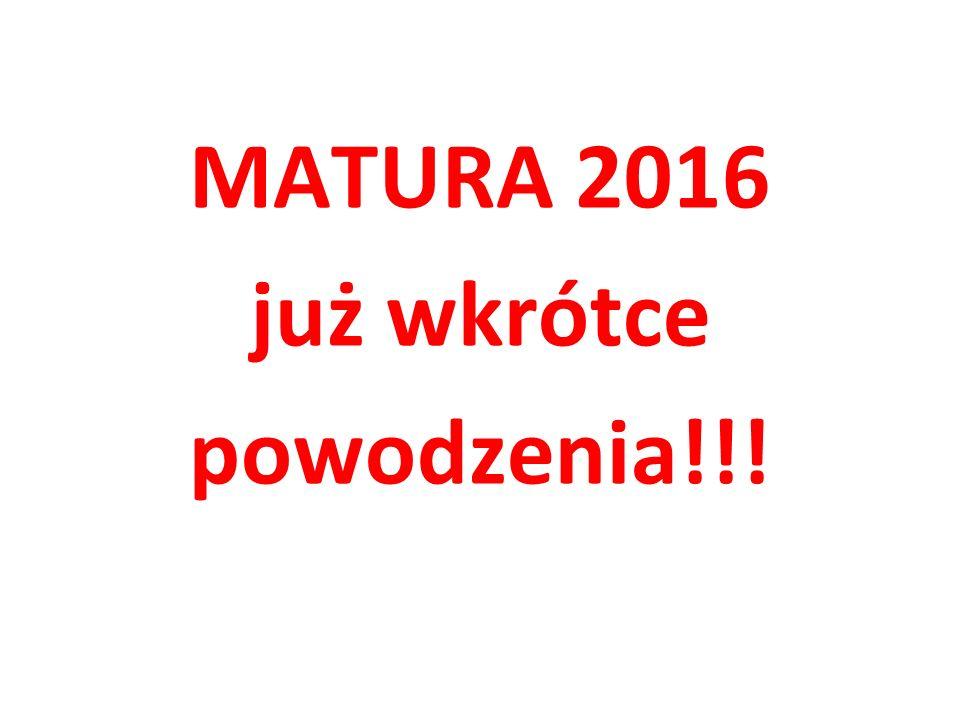MATURA 2016 już wkrótce powodzenia!!!