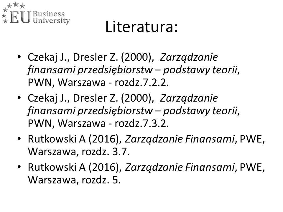 Literatura: Czekaj J., Dresler Z. (2000), Zarządzanie finansami przedsiębiorstw – podstawy teorii, PWN, Warszawa - rozdz.7.2.2. Czekaj J., Dresler Z.