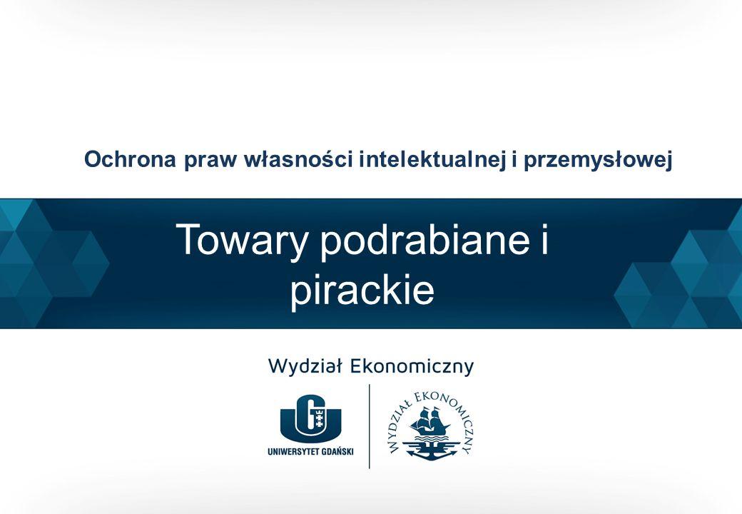 Towary podrabiane i pirackie Ochrona praw własności intelektualnej i przemysłowej