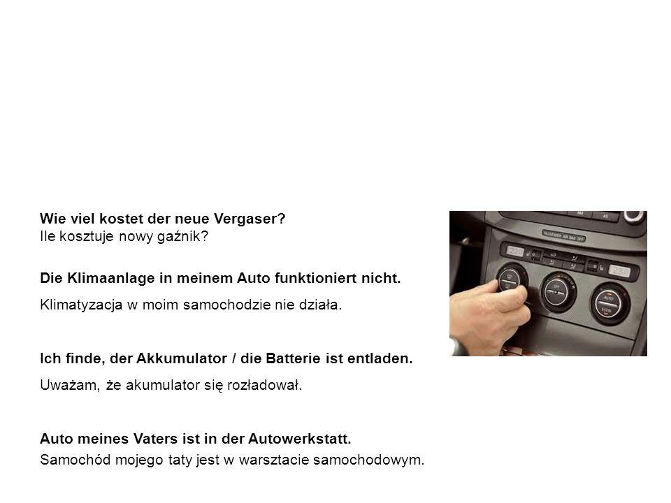 die wichtigsten Autoteile – Beispielsätze ważniejsze części samochodu – przykładowe zdania Wie viel kostet der neue Vergaser.