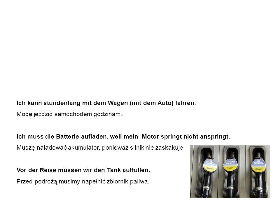 Nützliche Vokabeln und Ausdrücke – Beispielsätze przydatne słówka i wyrażenia – przykładowe zdania Ich kann stundenlang mit dem Wagen (mit dem Auto) fahren.