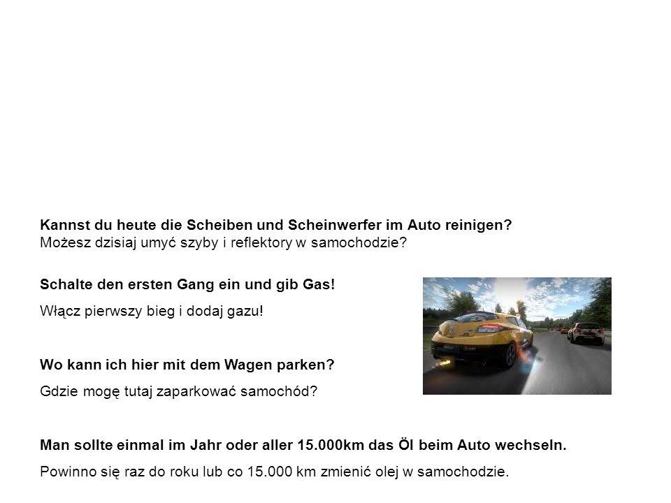 Nützliche Vokabeln und Ausdrücke - Beispiele przydatne słówka i wyrażenia - przykłady Kannst du heute die Scheiben und Scheinwerfer im Auto reinigen.