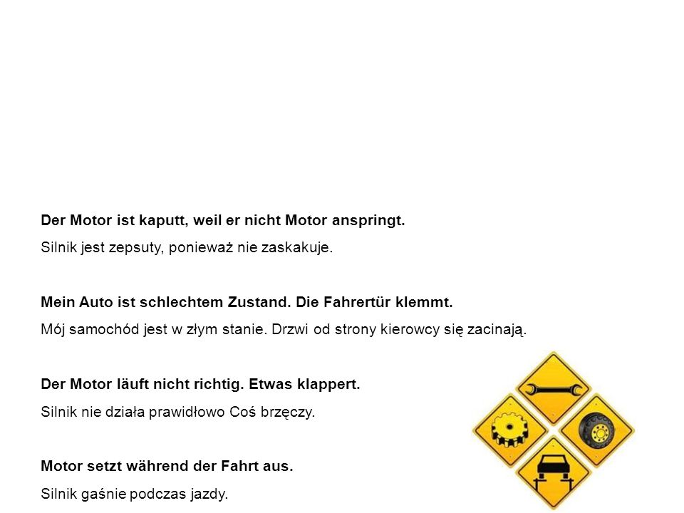 In der Autowerkstatt - Beispielsätze w warsztacie samochodowym – przykładowe zdania Der Motor ist kaputt, weil er nicht Motor anspringt.
