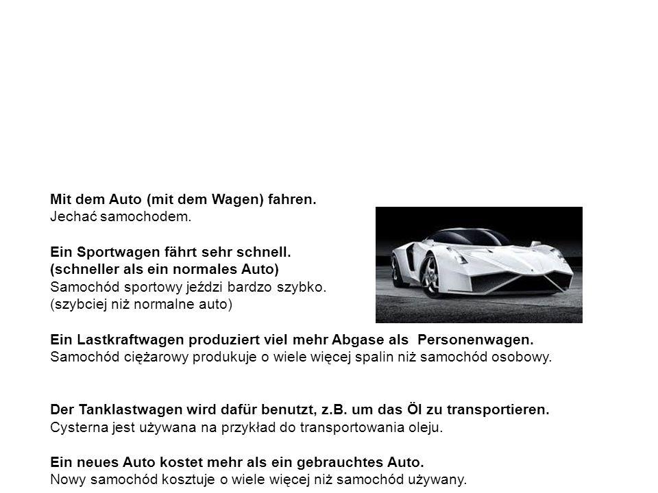 das Auto / der Wagen – Beispielsätze samochód – zdania przykładowe Mit dem Auto (mit dem Wagen) fahren.