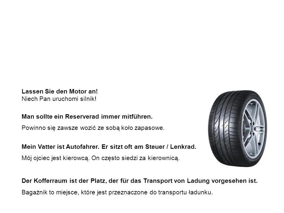 die wichtigsten Autoteile – Beispielsätze ważniejsze części samochodu – przykładowe zdania Lassen Sie den Motor an.