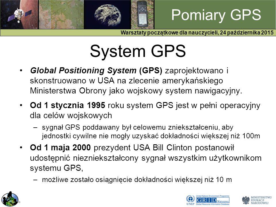 GPS Warsztaty początkowe dla nauczycieli, 24 października 2015 Pomiary GPS System GPS Global Positioning System (GPS) zaprojektowano i skonstruowano w USA na zlecenie amerykańskiego Ministerstwa Obrony jako wojskowy system nawigacyjny.