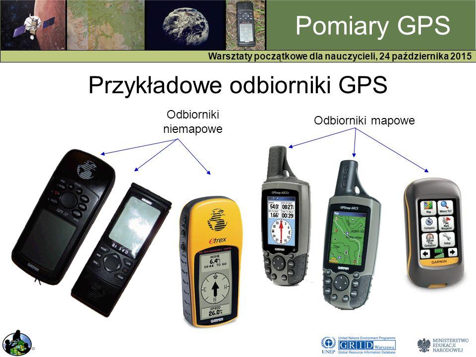 GPS Warsztaty początkowe dla nauczycieli, 24 października 2015 Pomiary GPS Przykładowe odbiorniki GPS Odbiorniki mapowe Odbiorniki niemapowe