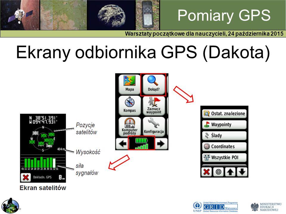 GPS Warsztaty początkowe dla nauczycieli, 24 października 2015 Pomiary GPS Ekrany odbiornika GPS (Dakota)