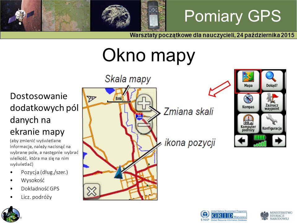 GPS Warsztaty początkowe dla nauczycieli, 24 października 2015 Pomiary GPS Okno mapy Dostosowanie dodatkowych pól danych na ekranie mapy (aby zmienić wyświetlane informacje, należy nacisnąć na wybrane pole, a następnie wybrać wielkość, która ma się na nim wyświetlać) Pozycja (dług./szer.) Wysokość Dokładność GPS Licz.